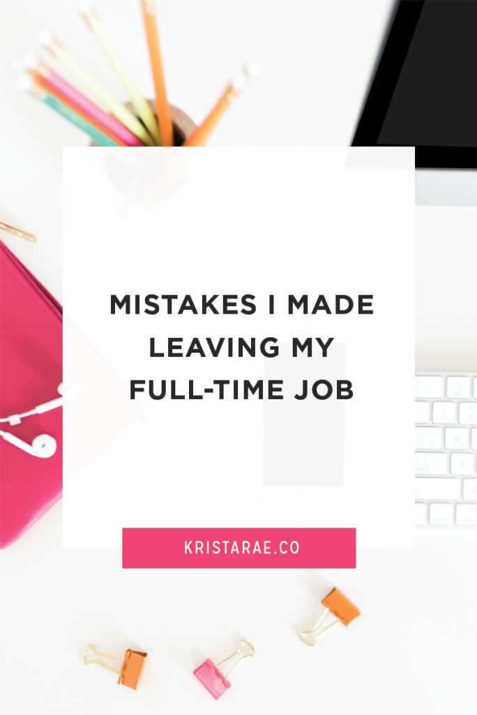There is a ton that goes into leaving a full-time job to work for yourself. Here are the top mistakes I made leaving my full-time job.