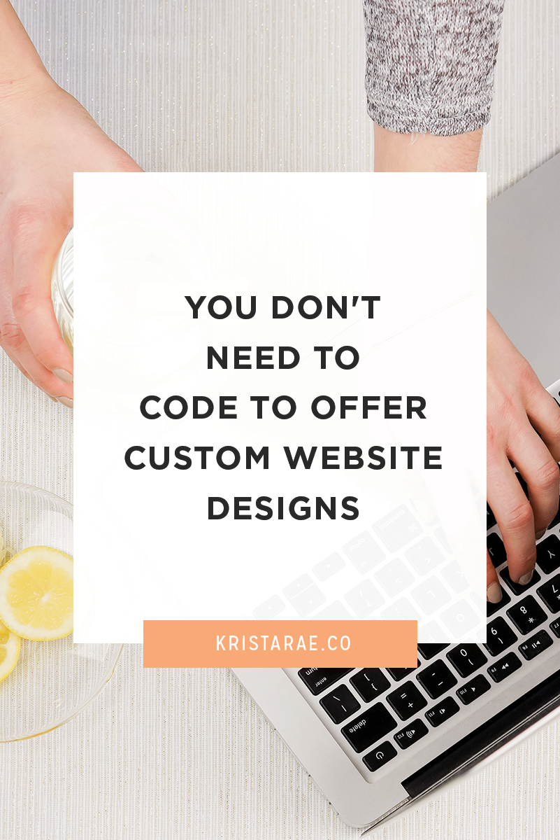 Web design, especially in the world of creative entrepreneurs, is a field with a lot of competition. But you don't need to code to offer custom website design.