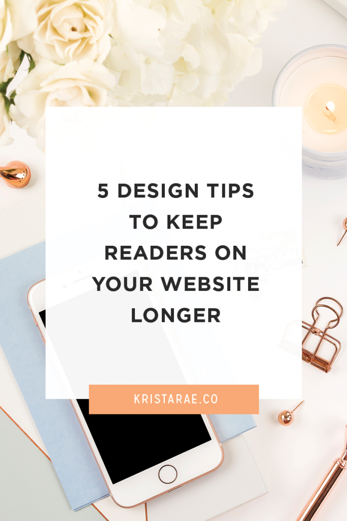 Getting traffic to your site is hard enough as it is, the last thing you want is visitors to turn around as soon as they land on your website because the experience is not what they expected. Here are 5 design tips to keep readers on your website