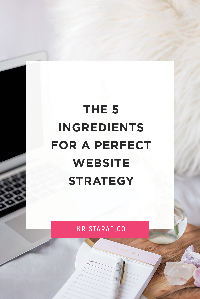 You know that it's important to have a purpose behind your design decisions. Here are the 5 ingredients for a perfect website strategy.