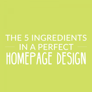 The 5 Ingredients In A Perfect Homepage Design