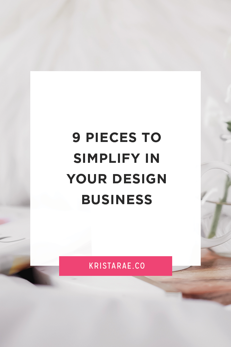 Embracing simplicity has taken such a big weight off my shoulders and I know it will do the same for you. That's why today we'll go over 9 pieces to simplify in your design business.