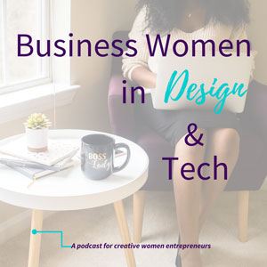 Business Women In Design & Tech Podcast