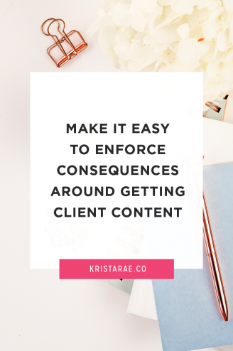 Let's make it easy to enforce consequences around getting client content so you don't hesitate to charge those extra fees mentioned in your contract.