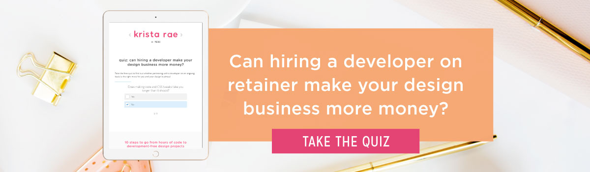 Click here to take the free quiz and find out if having a developer on retainer can make your design business more money!