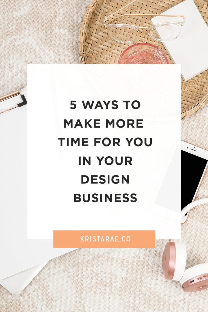 5 Ways To Make More Time For You In Your Design Business