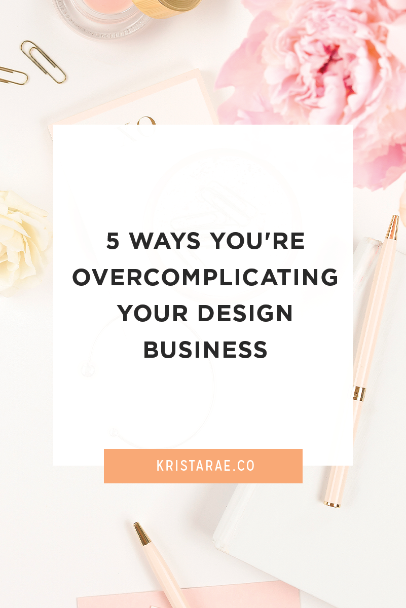 I've always found that it's hard to look at my business and easily see what needs to be changed so today we'll cover 5 ways you're over complicating your design business and how to fix it ASAP.